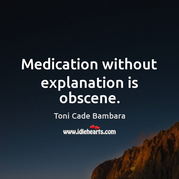 Medication without explanation is obscene. Toni Cade Bambara Picture Quote