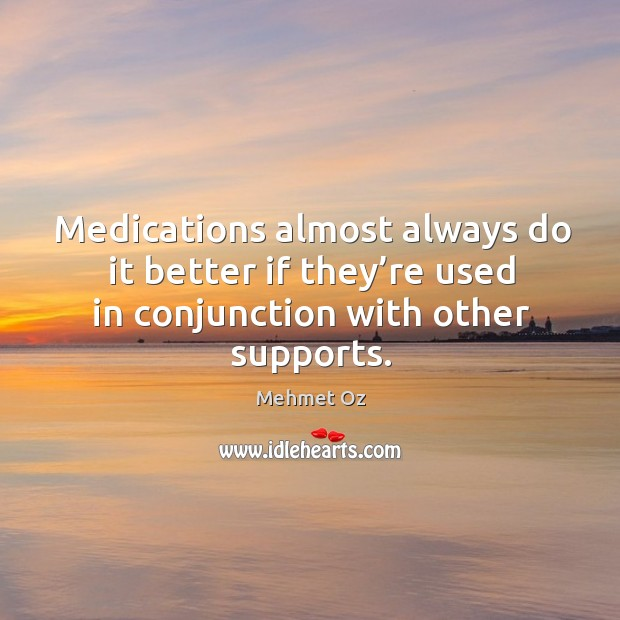 Medications almost always do it better if they're used in conjunction with other supports. Image