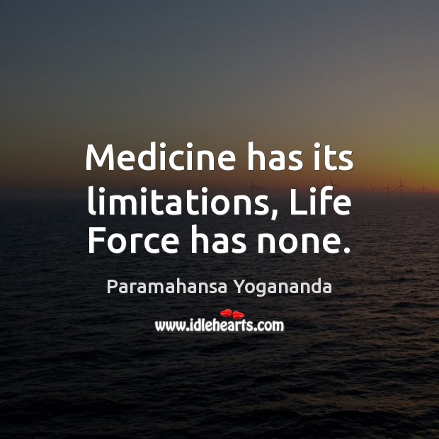 Medicine has its limitations, Life Force has none. Image