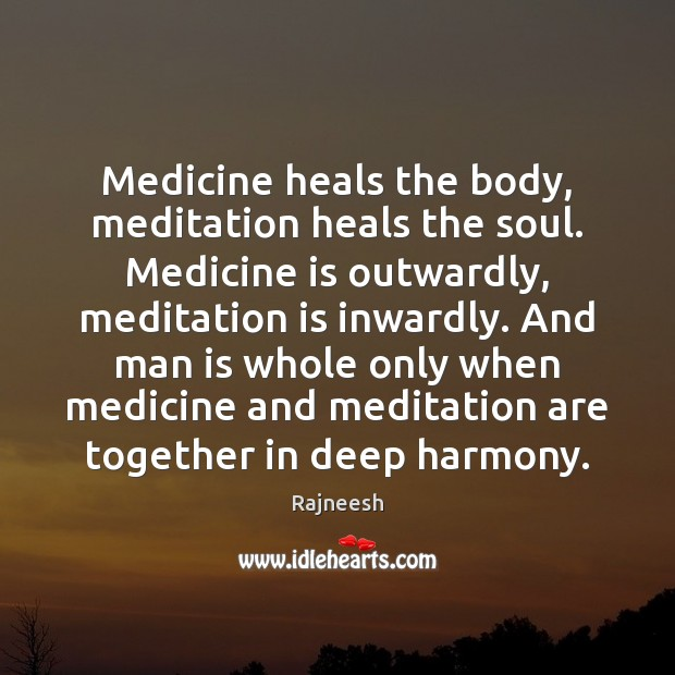 Medicine heals the body, meditation heals the soul. Medicine is outwardly, meditation Image