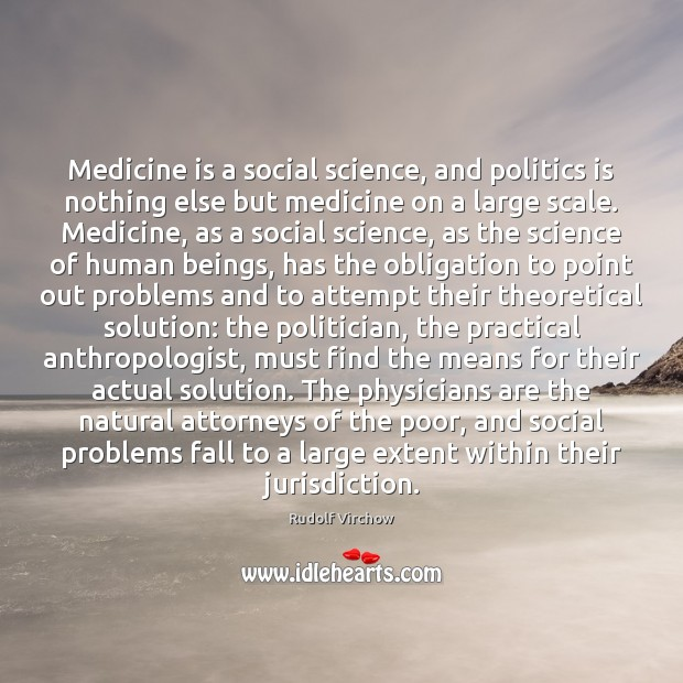 Image, Medicine is a social science, and politics is nothing else but medicine
