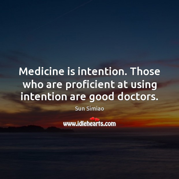 Medicine is intention. Those who are proficient at using intention are good doctors. Image