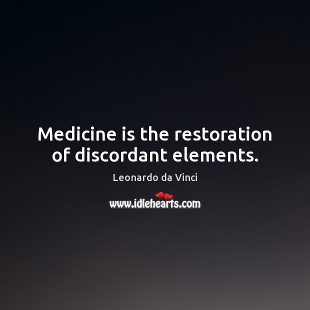 Medicine is the restoration of discordant elements. Image