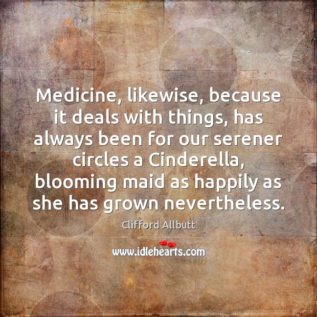 Medicine, likewise, because it deals with things, has always been for our Image