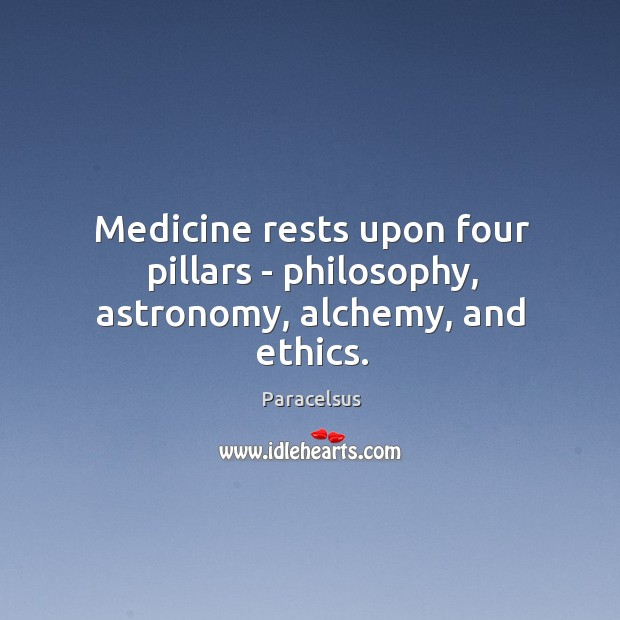 Medicine rests upon four pillars – philosophy, astronomy, alchemy, and ethics. Image