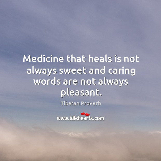 Medicine that heals is not always sweet and caring words Tibetan Proverbs Image