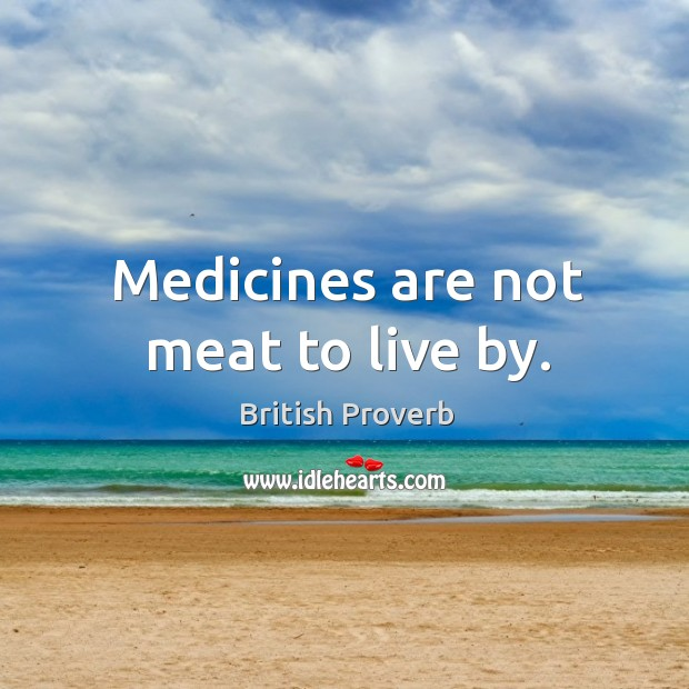 Image, Medicines are not meat to live by.