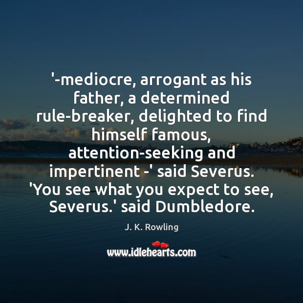 '-mediocre, arrogant as his father, a determined rule-breaker, delighted to find himself Expect Quotes Image