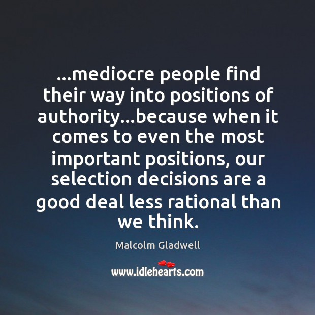 Image, …mediocre people find their way into positions of authority…because when it