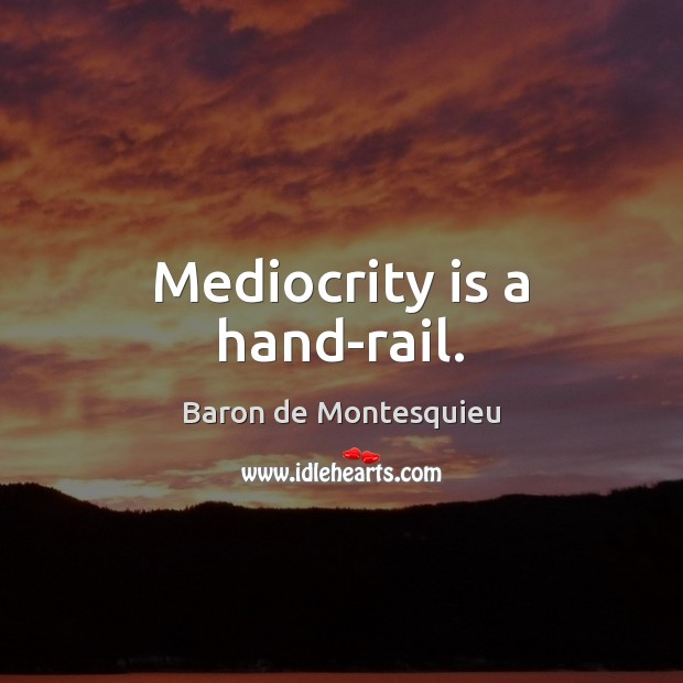 Image, Mediocrity is a hand-rail.