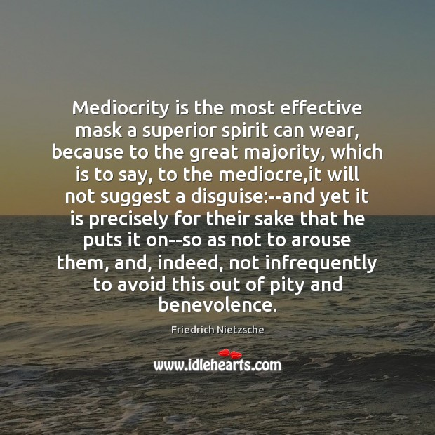 Mediocrity is the most effective mask a superior spirit can wear, because Friedrich Nietzsche Picture Quote
