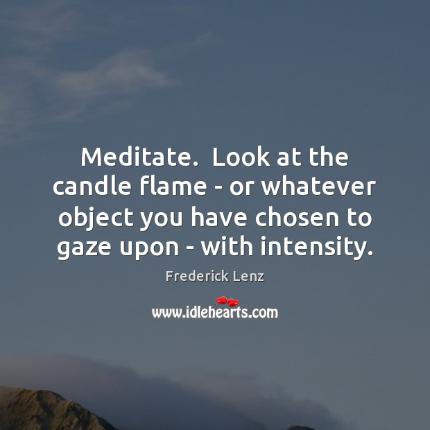 Meditate.  Look at the candle flame – or whatever object you have Image