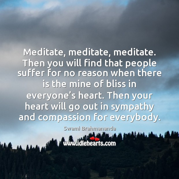 Meditate, meditate, meditate. Then you will find that people suffer for no Image