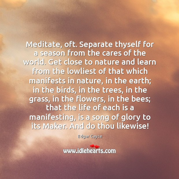 Meditate, oft. Separate thyself for a season from the cares of the Image