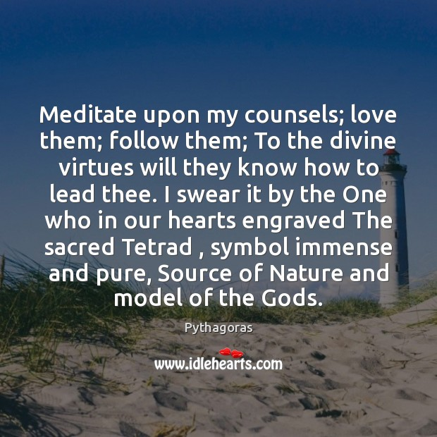 Image, Meditate upon my counsels; love them; follow them; To the divine virtues