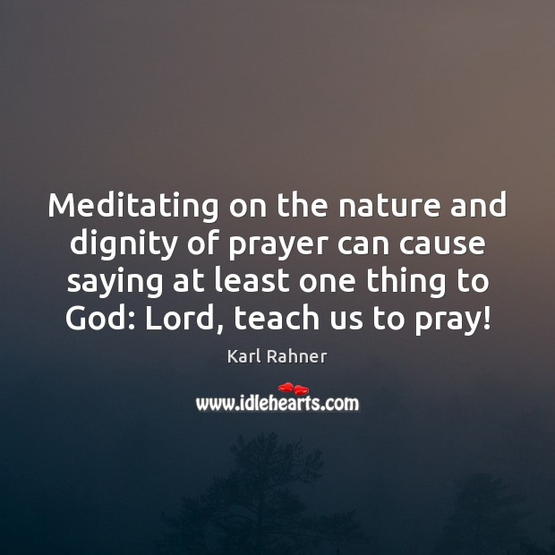 Meditating on the nature and dignity of prayer can cause saying at Image