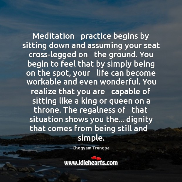 Image, Meditation   practice begins by sitting down and assuming your seat cross-legged on