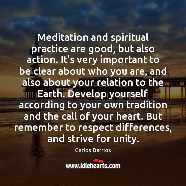 Image, Meditation and spiritual practice are good, but also action. It's very important
