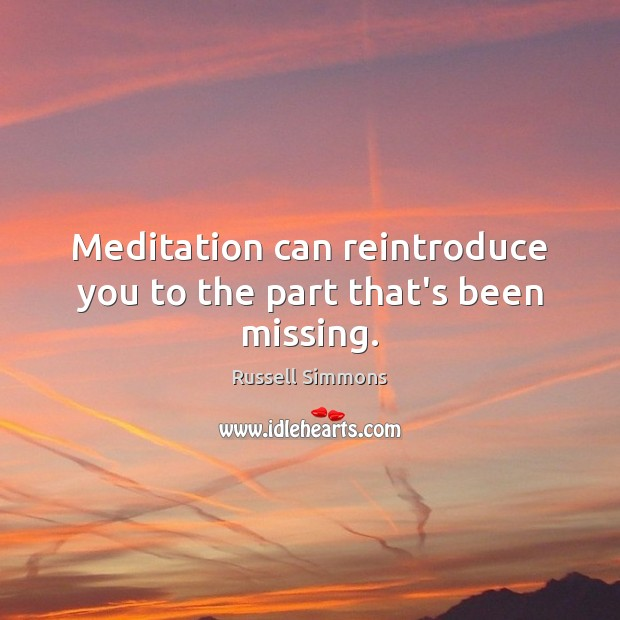 Meditation can reintroduce you to the part that's been missing. Image
