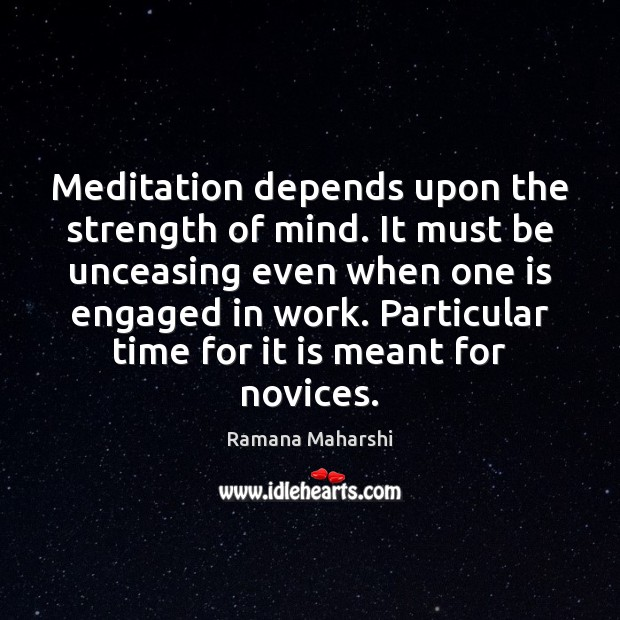 Meditation depends upon the strength of mind. It must be unceasing even Image