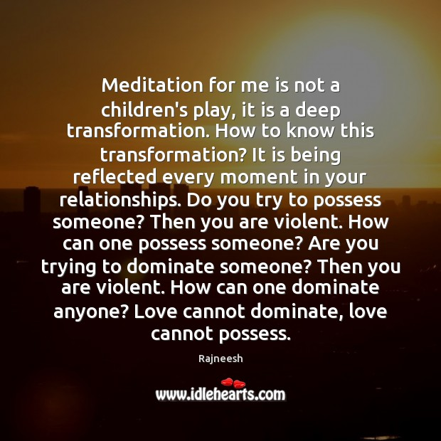 Meditation for me is not a children's play, it is a deep Image