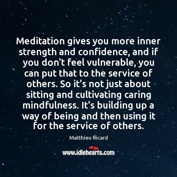 Meditation gives you more inner strength and confidence, and if you don't Matthieu Ricard Picture Quote
