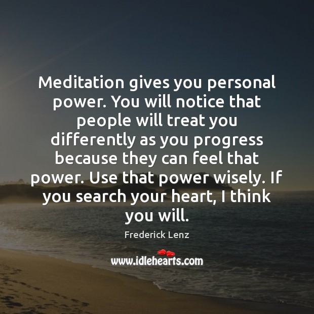 Meditation gives you personal power. You will notice that people will treat Image