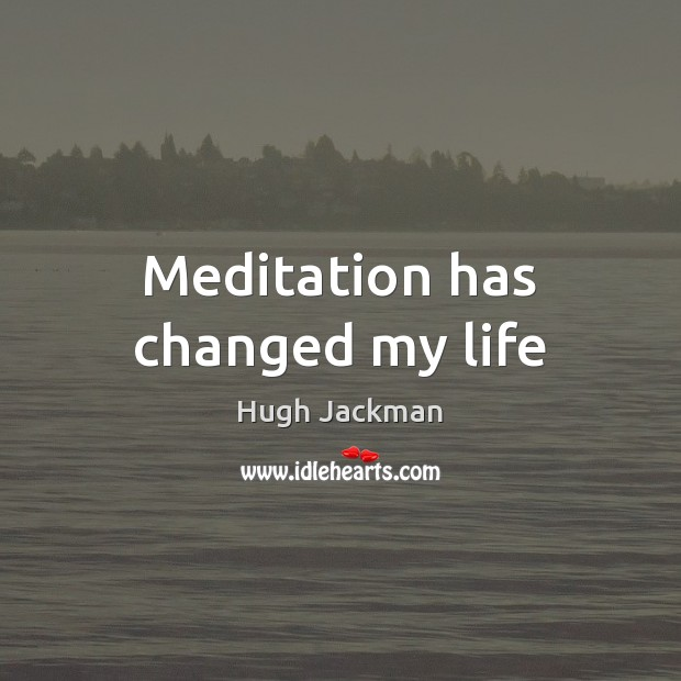 Meditation has changed my life Image