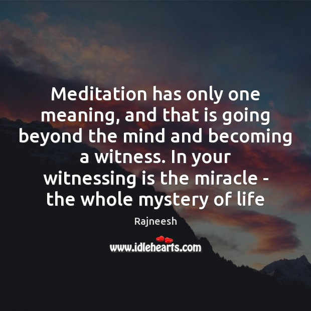 Image, Meditation has only one meaning, and that is going beyond the mind