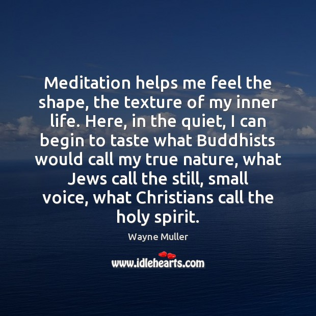 Image, Meditation helps me feel the shape, the texture of my inner life.