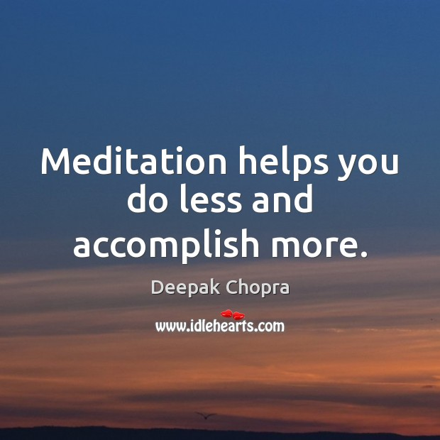 Meditation helps you do less and accomplish more. Image