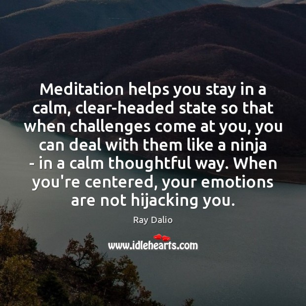 Meditation helps you stay in a calm, clear-headed state so that when Ray Dalio Picture Quote
