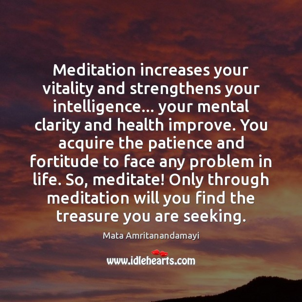 Meditation increases your vitality and strengthens your intelligence… your mental clarity and Mata Amritanandamayi Picture Quote