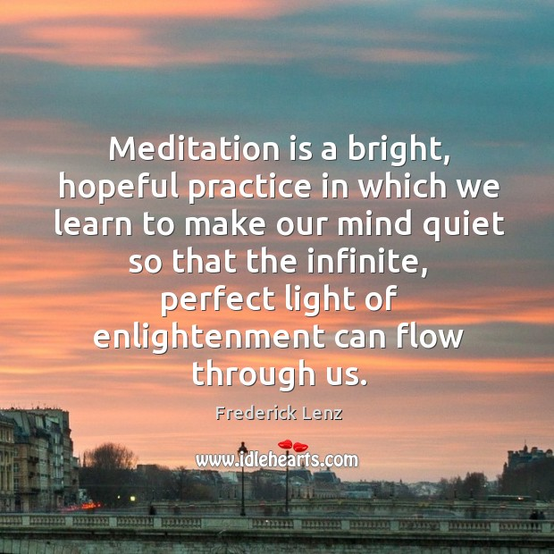 Meditation is a bright, hopeful practice in which we learn to make Image