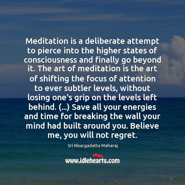 Meditation is a deliberate attempt to pierce into the higher states of Sri Nisargadatta Maharaj Picture Quote