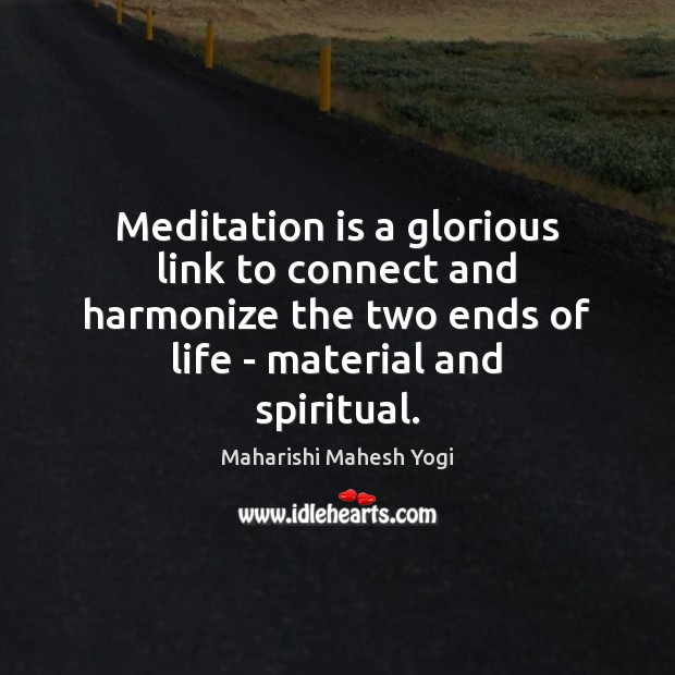 Meditation is a glorious link to connect and harmonize the two ends Image
