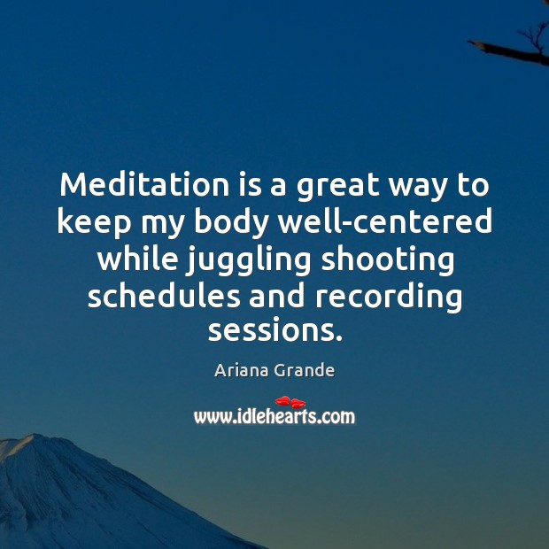 Image, Meditation is a great way to keep my body well-centered while juggling
