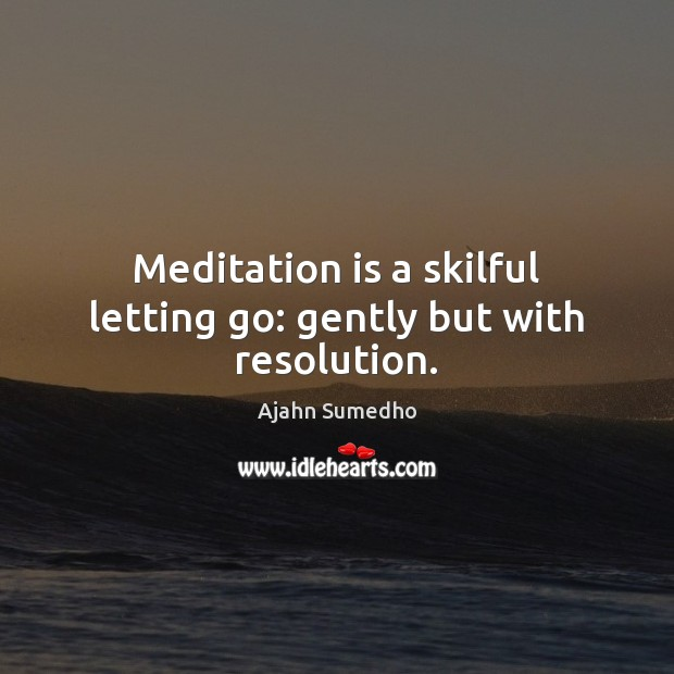 Image, Meditation is a skilful letting go: gently but with resolution.