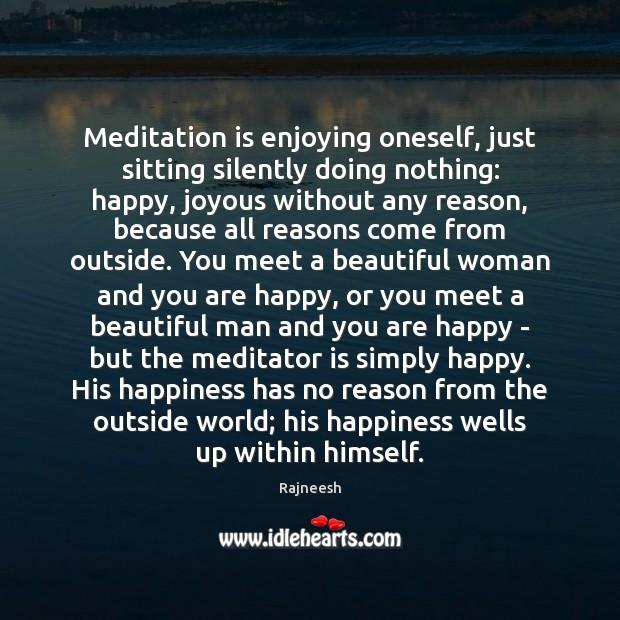 Meditation is enjoying oneself, just sitting silently doing nothing: happy, joyous without Image