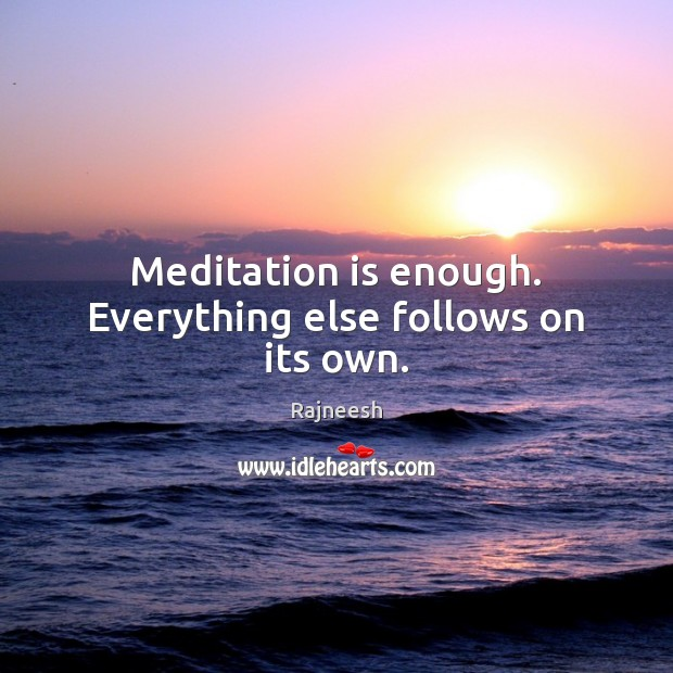 Image, Meditation is enough. Everything else follows on its own.