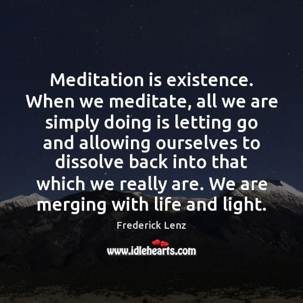 Meditation is existence. When we meditate, all we are simply doing is Letting Go Quotes Image
