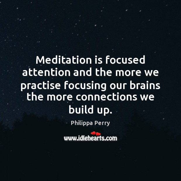 Meditation is focused attention and the more we practise focusing our brains Image