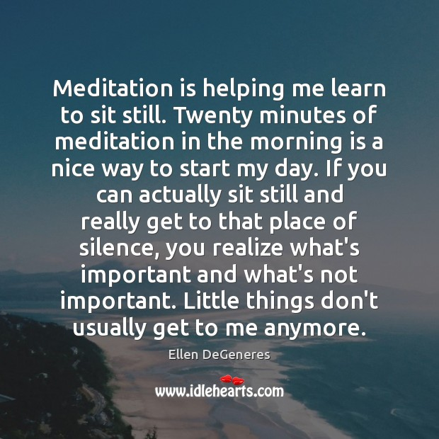 Image, Meditation is helping me learn to sit still. Twenty minutes of meditation
