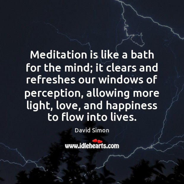 Meditation is like a bath for the mind; it clears and refreshes Image