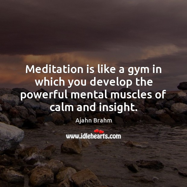Image, Meditation is like a gym in which you develop the powerful mental