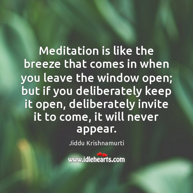 Meditation is like the breeze that comes in when you leave the Image
