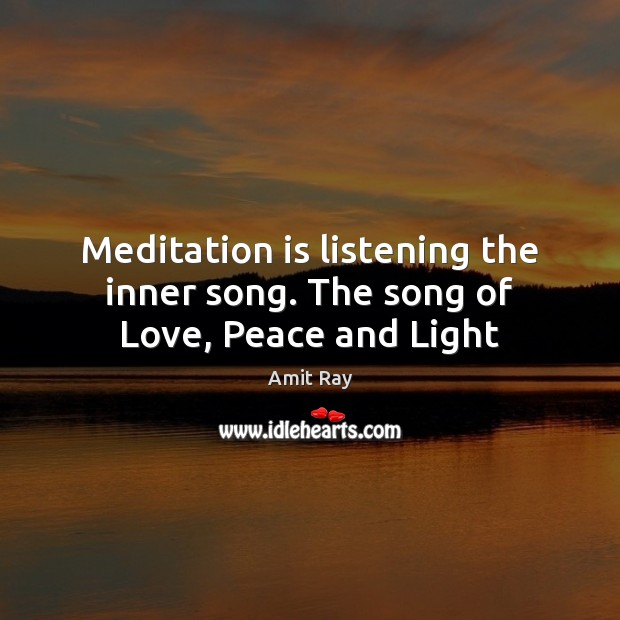 Meditation is listening the inner song. The song of Love, Peace and Light Image