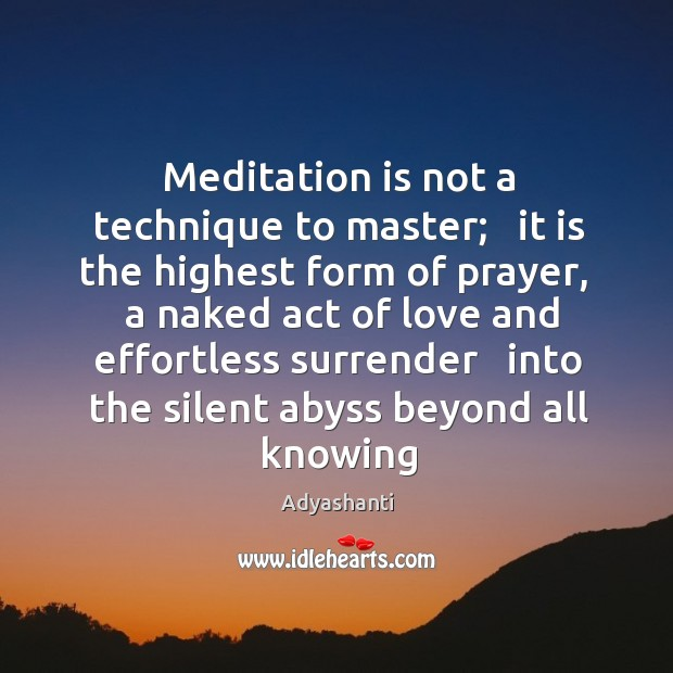 Image, Meditation is not a technique to master;   it is the highest form