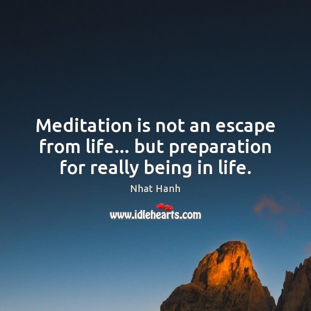 Image, Meditation is not an escape from life… but preparation for really being in life.