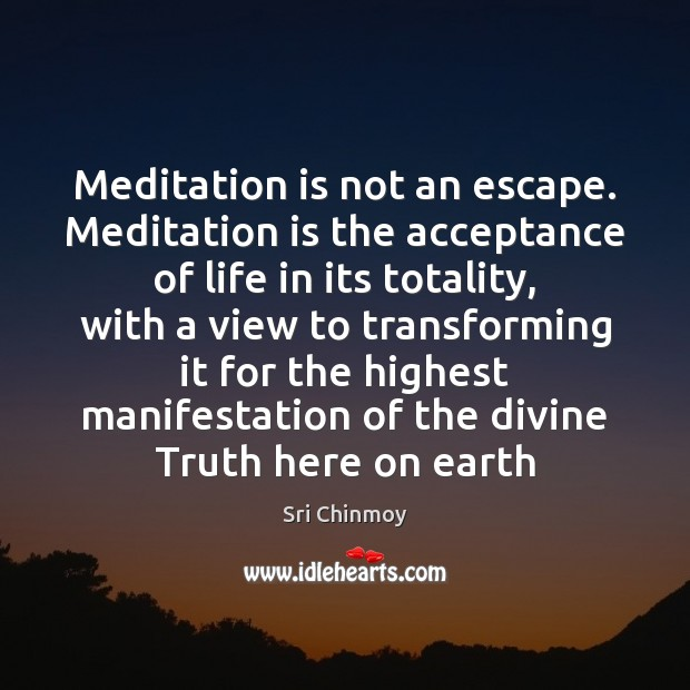 Meditation is not an escape. Meditation is the acceptance of life in Sri Chinmoy Picture Quote
